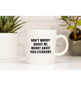 Meriwether Worry About Your Eyebrows Mug