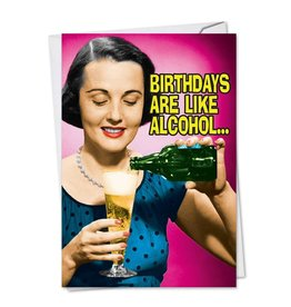 Noble Works Card Birthdays Are Like Alcohol