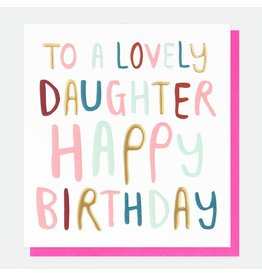 Caroline Gardner Lovely Daughter Birthday Card