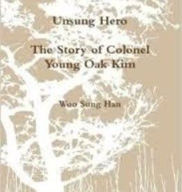 Unsung Hero: The Story of Colonel Young Oak Kim