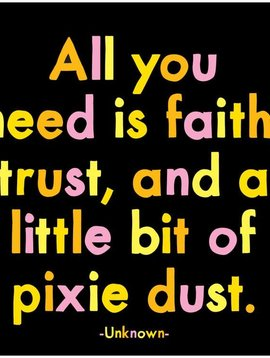 All You Need is Faith, Trust, Pixie Dust Inspirational Card