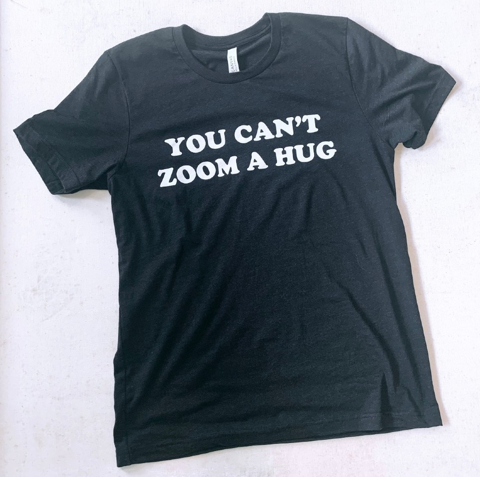 You Can't Zoom a Hug Tee