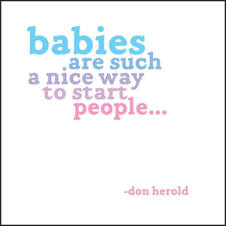 Babies are Such a Nice Way to Start People  Inspirational Card
