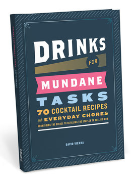 Drinks for Mundane Tasks - 70 Cocktail Recipes for Everyday Chores