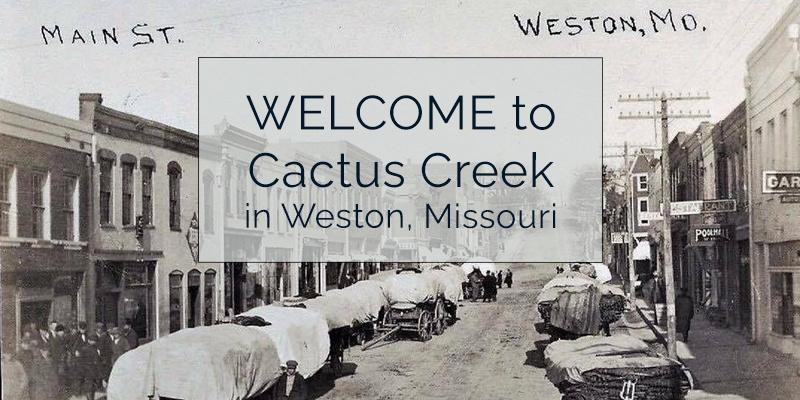Welcome to Cactus Creek in Weston Missouri