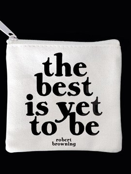 The Best is Yet to Be Zipper Pouch