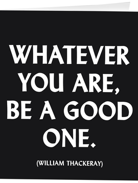 Whatever You Are Be A Good One Inspirational Card