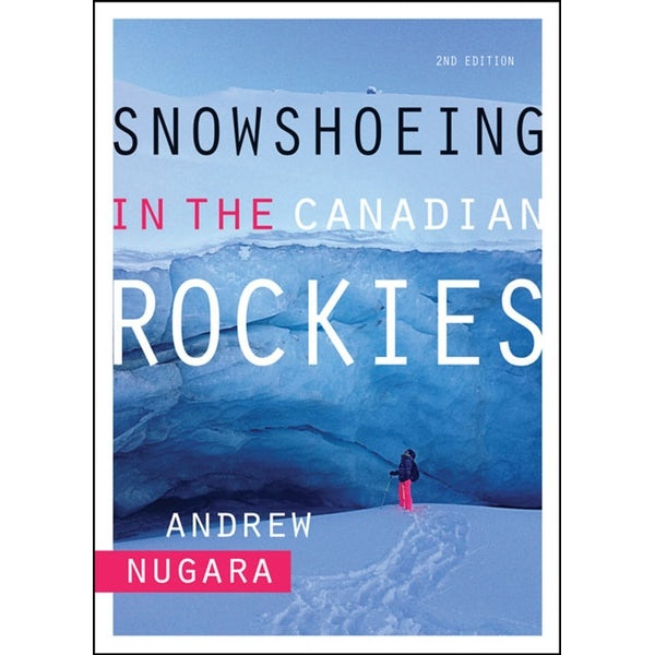 Rocky Mountain Books Snowshoeing in the Canadian Rockies