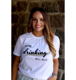 Maybe Drinking Will Help Graphic Tee