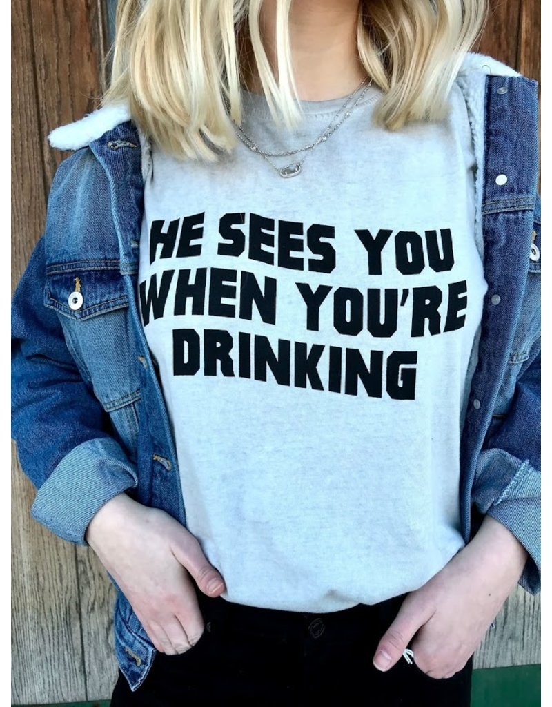 The He Sees You When You're Drinking Graphic Tee
