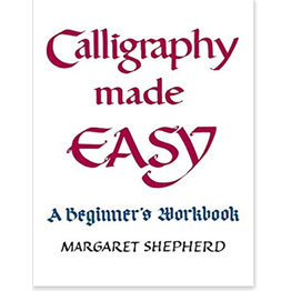 Calligraphy Made Easy: A Beginner's Workbook by Margaret Shepherd