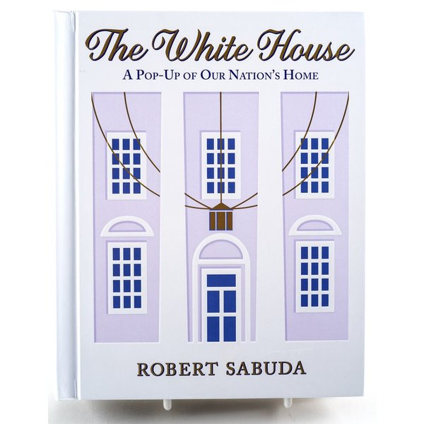 The White House: A Pop-Up of Our Nation's Home by Robert Sabuda HB