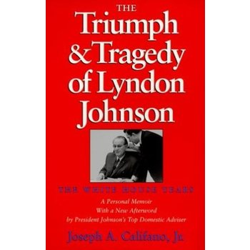All the Way with LBJ The Triumph & Tragedy of Lyndon Johnson by Joseph Califano, Jr. PB