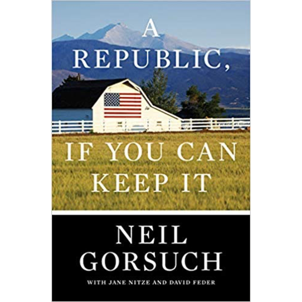A Republic, If You Can Keep it By Neil Gorsuch (Autographed)