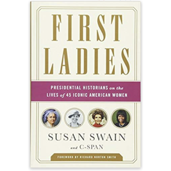 First Ladies:  Presidential Historians on the Lives of 45 Iconic American Women by Susan Swain and C-SPAN PB