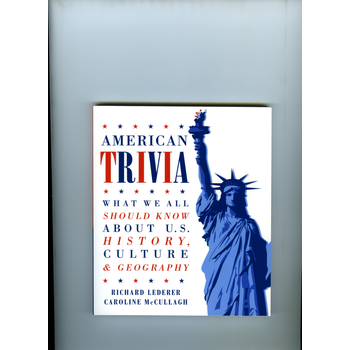 American Trivia:  What We All Should Know About U.S. History, Culture & Geography by Richard Lederer & Caroline McCullagh PB