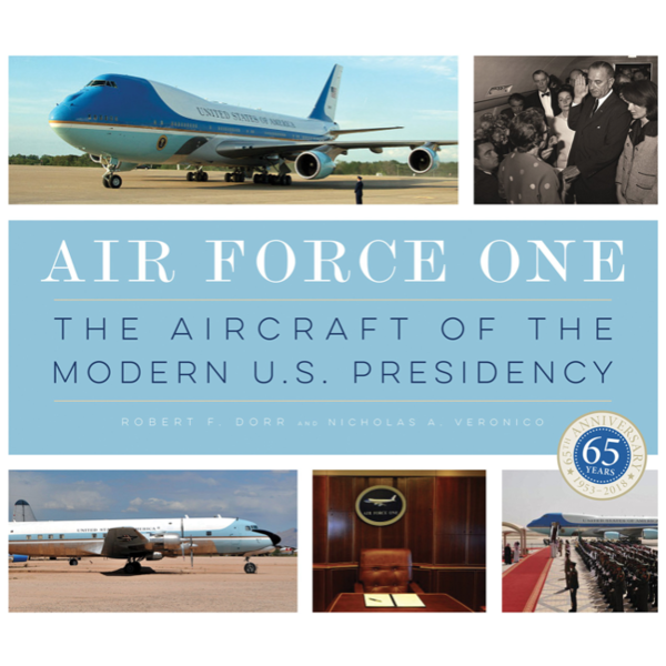 Air Force One: The Aircraft of the Modern U.S. Presidency by Robert F. Dorr and Nicholas A. Veronico HB