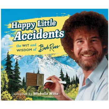 Happy Little Accidents: The Wit & Wisdom of Bob Ross HB