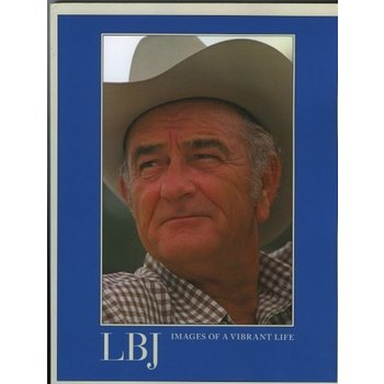 All the Way with LBJ LBJ: Images of a Vibrant Life PB