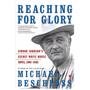 All the Way with LBJ Reaching For Glory:  Lyndon Johnson's Secret White House Tapes 1964-1965 by Michael Beschloss PB