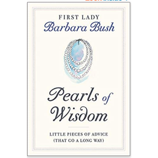Pearls of Wisdom: Little Pieces of Advice (That Go a Long Way) by Barbara Bush HB