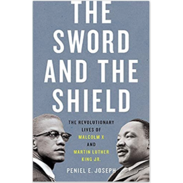 The Sword and the Shield: The Revolutionary Lives of Malcolm X and Martin Luther King Jr. by Peniel E. Joseph - Signed HB