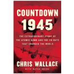 Sale - Countdown 1945: The Extraordinary Story of the Atomic Bomb and the 116 Days That Changed the World by Chris Wallace - Signed HB