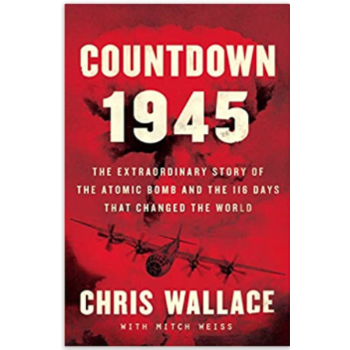 Countdown 1945: The Extraordinary Story of the Atomic Bomb and the 116 Days That Changed the World by Chris Wallace - Signed HB