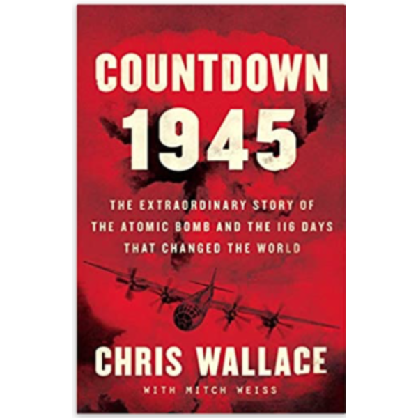 Countdown 1945: The Extraordinary Story of the Atomic Bomb and the 116 Days That Changed the World by Chris Wallace HB