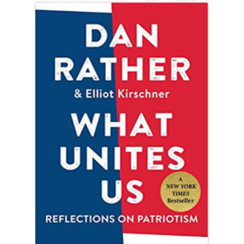 Sale - What Unites Us: Reflections on Patriotism by Dan Rather & Elliot Kirschner - Signed HB