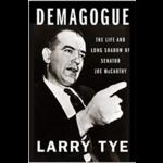 Demagogue: The Life and Long Shadow of Senator Joe McCarthy by Larry Tye - Signed HB