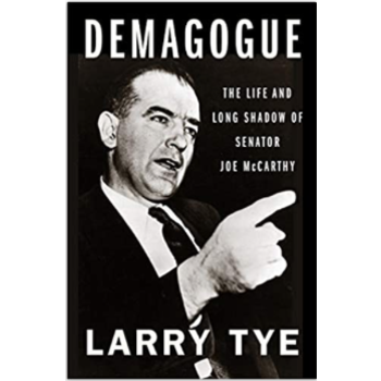 Demagogue: The Life and Long Shadow of Senator Joe McCarthy by Larry Tye - Signed HB