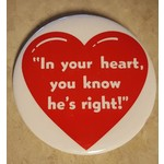 """""""In your heart, you know he's right"""" Campaign Button"""