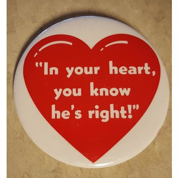 """In your heart, you know he's right"" Campaign Button"