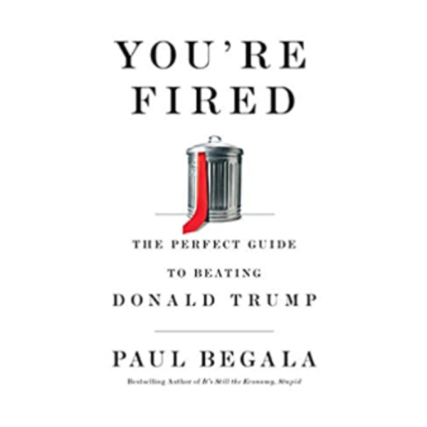 You're Fired: The Perfect Guide to Beating Donald Trump by Paul Begala HB