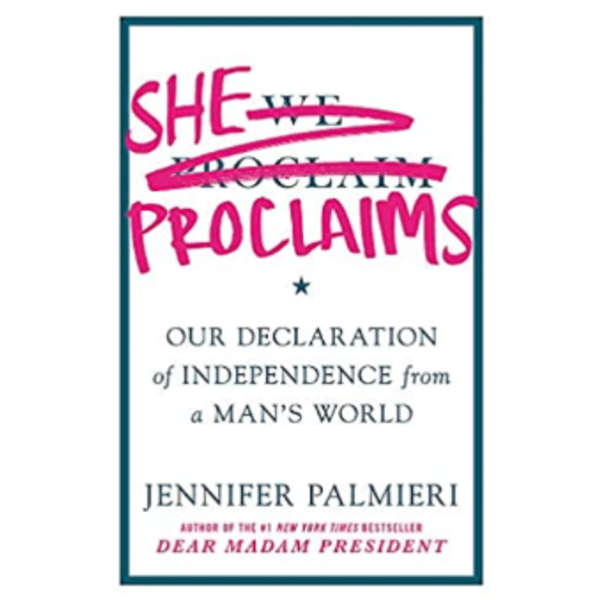She Proclaims: Our Declaration of Independence from a Man's World by Jennifer Palmieri HB