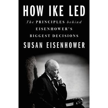 How Ike Led: The Principles Behind Eisenhower's Biggest Decisions by Susan Eisenhower - Signed HB