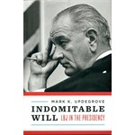 Indomitable Will: LBJ in the Presidency by Mark Updegrove autographed
