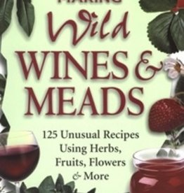 LD CARLSON Making Wild Wines & Meads: 125 Unusual Recipes Using Herbs, Fruits, Flowers & More