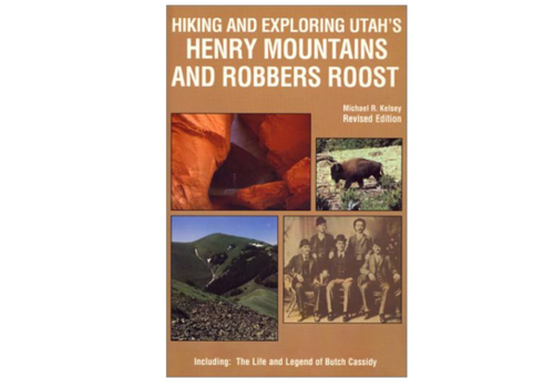 Hiking and Exploring Utah's Henry Mountains and Robert Roost - 3rd Edition
