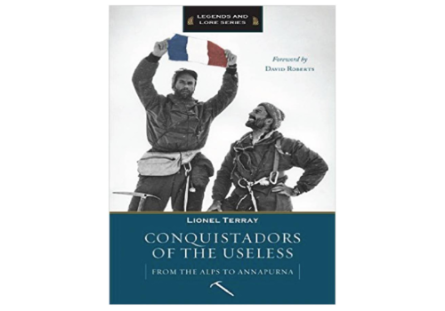 Mountaineers Publishing Conquistadors Of The Useless : From The Alps To Annapurna