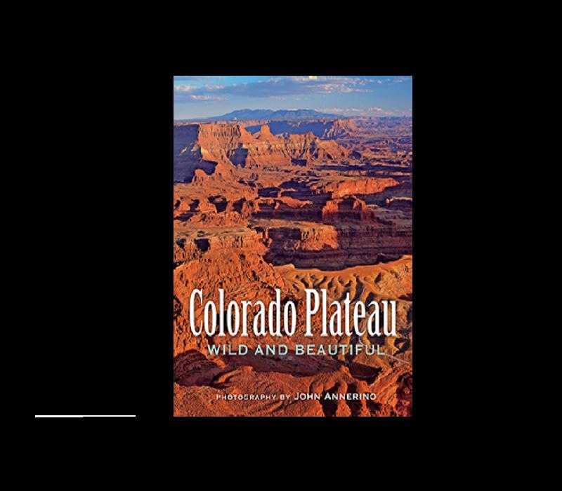Colorado Plateau: Wild And Beautiful - John Annerino