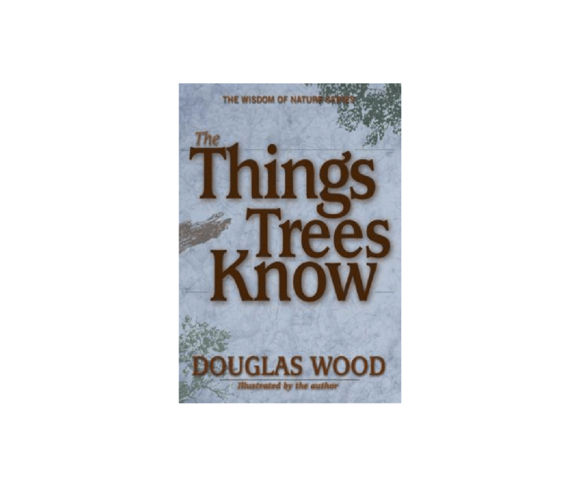 The Things Trees Know - Douglas Wood