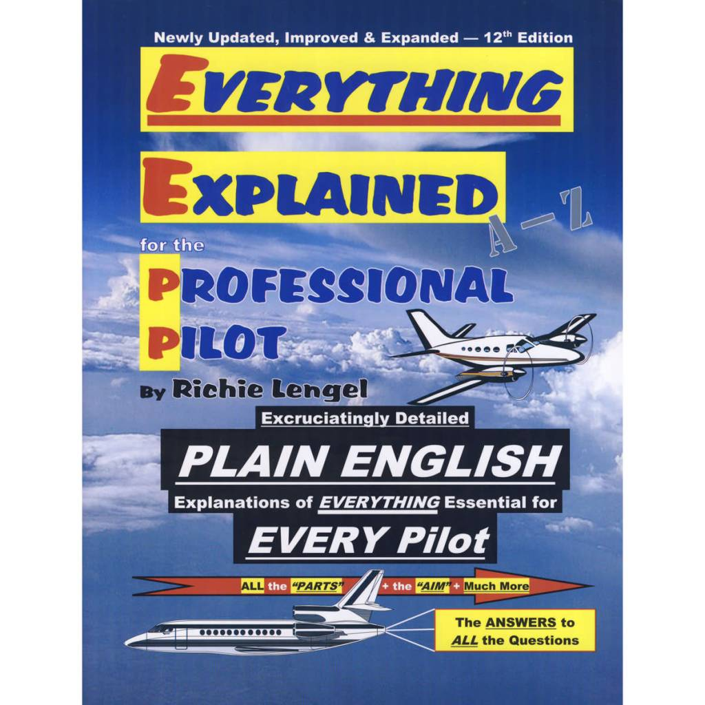 EVERYTHING EXPLAINED FOR THE PROFESSIONAL PILOT by Richie Lengel