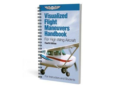 ASA Visualized Flight Maneuvers Handbook For High Wing Aircraft