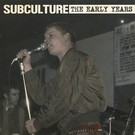 Subculture – The Early Years LP