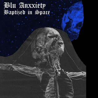 Toxic State Blu Anxxiety - Baptized In Space 7""
