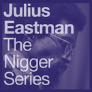 Eastman, Julius - The Nigger Series 2xLP
