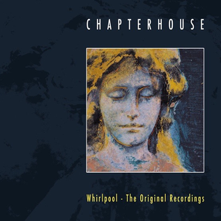 Chapterhouse - Whirlpool: The Original Recordings LP