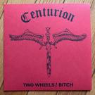 """Centurion - Two Wheels b/w Bitch 7"""""""